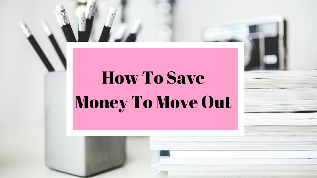 How To Save Money To Move Out