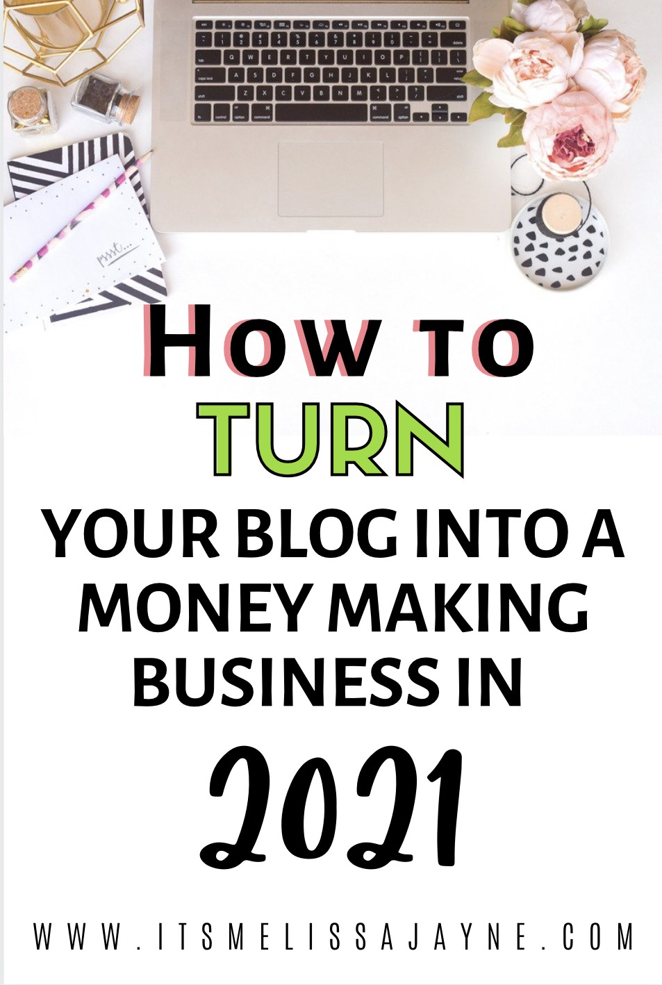 How To Turn Your Blog Into A Money Making Business In 2021